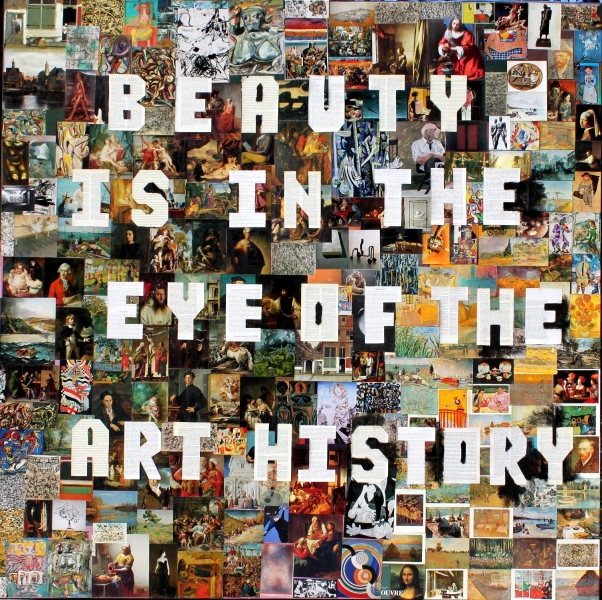 "HAPPY ART HISTORY!  1 of 2, left part of a diptyc.""BEAUTY IS IN THE EYE OF THE ART HISTORY""."