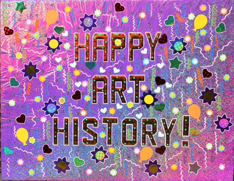 "HAPPY ART HISTORY!  2 of 2 right part of a diptyc. ""HAPPY ART HISTORY!"""