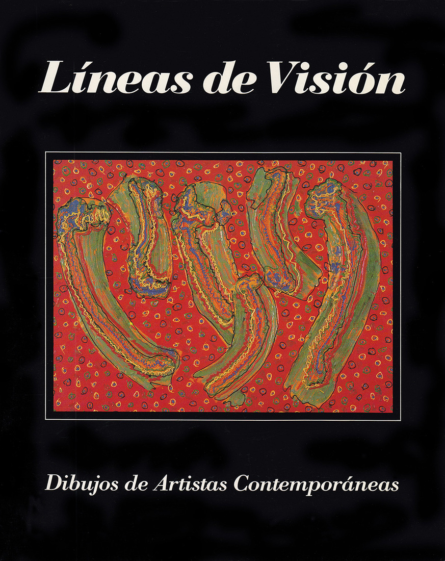 "Catalogues / Publications Collischan Van Wagner, Judy, Leavitt, Thomas and Wilson, Judith. ""Lineas de Vision: Dibujos de Artistas Contemporaneas."""
