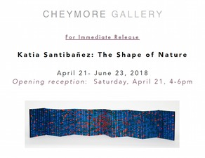 CHEYMORE GALLERY Katia Santibañez: The Shape of Nature / April 21 - June 23, 2018