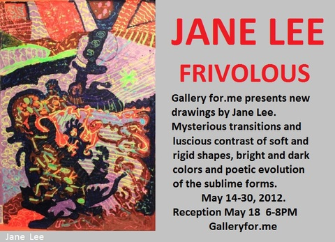 G      A      L       L       E      R      Y           F      O      R   .      M     E      FRIVOLOUS. JANE LEE 2012 May 4-30, 2012. Reception May 18, 6-8PM