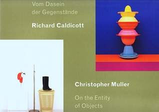 RICHARD CALDICOTT Richard Caldicott - Christopher Muller: On the Entity of Objects