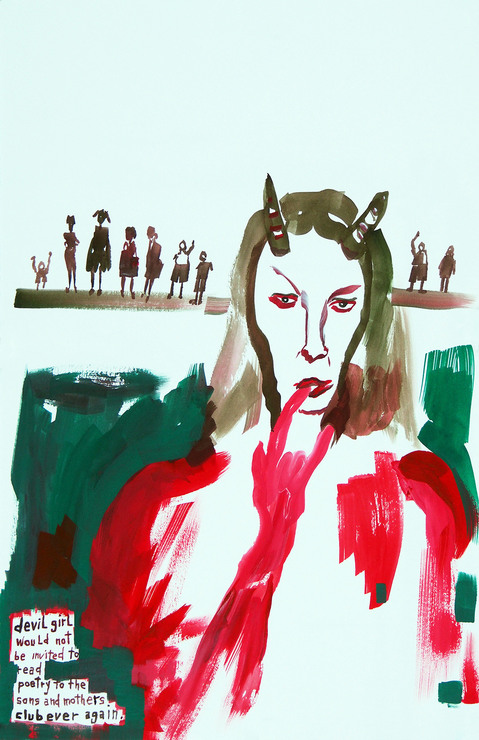 Works on paper  2000 to Present Devil girl would not be invited to read poetry to the sons and mothers club ever again.