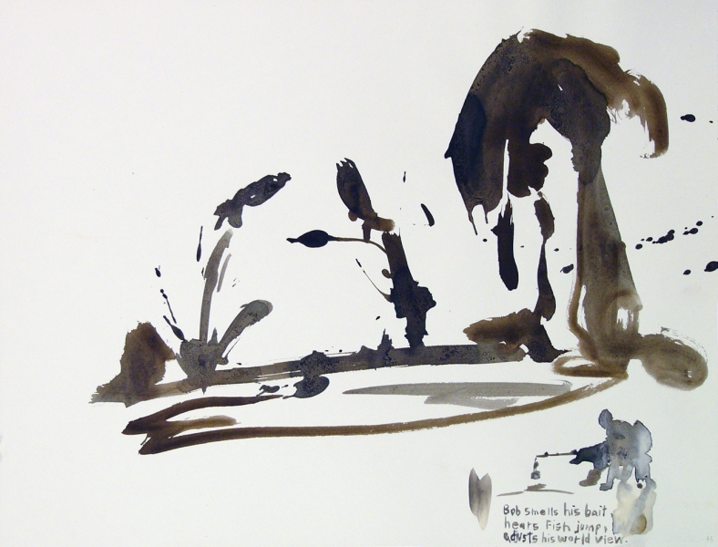 Works on paper  2000 to Present Bob smells his bait, hears fish jump, adjusts his world view.