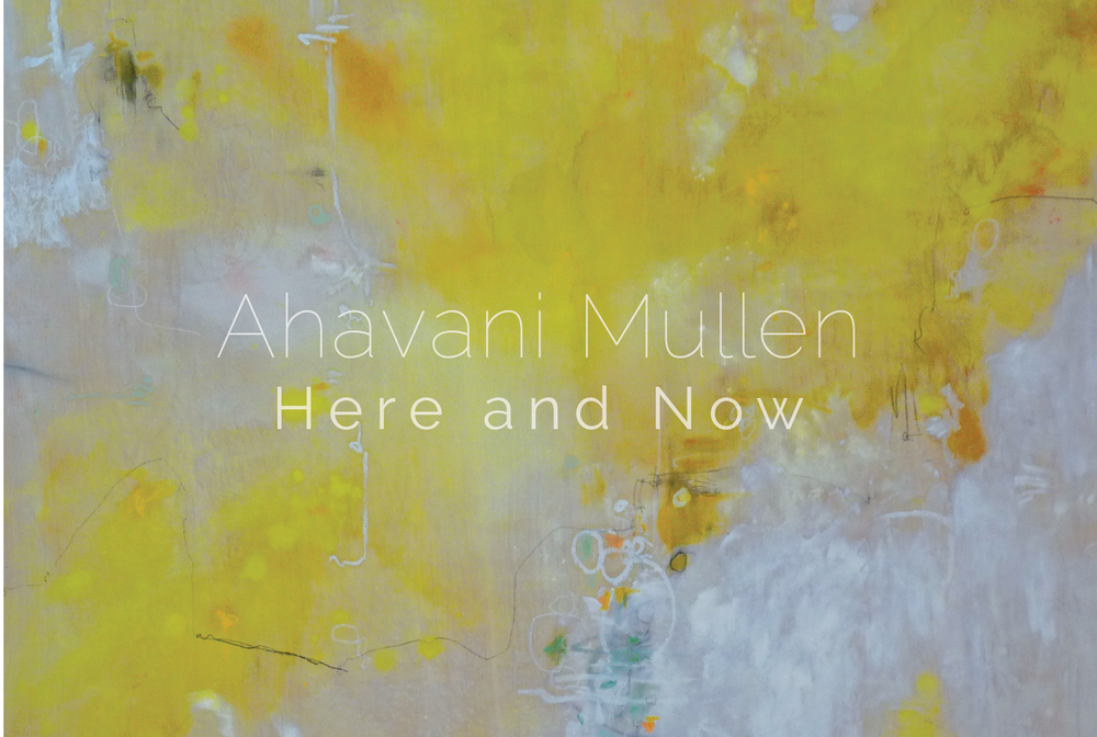 A H A V A N I   M U L L E N Here and Now, Solo Exhibition
