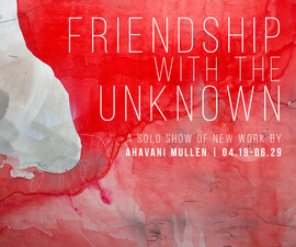 A H A V A N I   M U L L E N Friendship with the Unknown //  Solo Exhibition