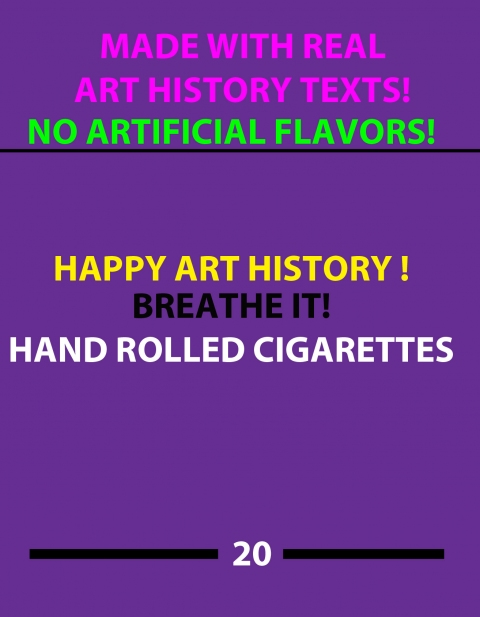 HAPPY ART HISTORY!  DESIGN OF THE CIGARETTE PACK OF HAND ROLLED CIGARETTES, STUFFED WITH ART HISTORY TEXTS.