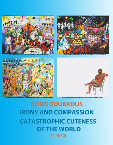CATALOGUES BORIS ZOUBKOUS. IRONY AND COMPASSION, CATASTROPHIC CUTENESS OF THE WORLD.