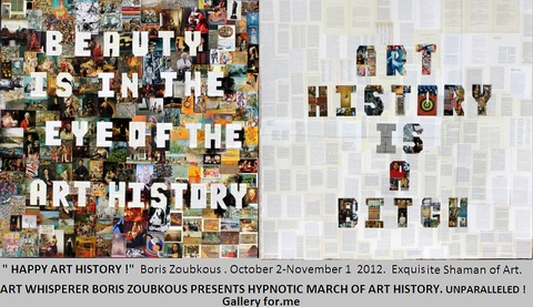 "G      A      L       L       E      R      Y           F      O      R   .      M     E      ""HAPPY ART HISTORY!"" Boris Zoubkous 2012 October 2- November 1,  2012."