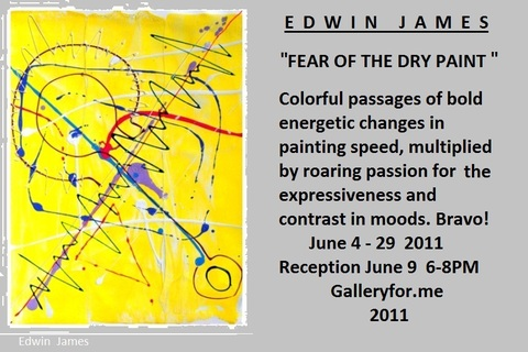 "G      A      L       L       E      R      Y           F      O      R   .      M     E      ""Fear of  the Dry Paint"". Edwin James 2011 Reception June  9  6-8PM"