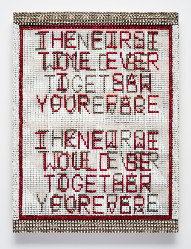 THE FIRST TIME I EVER SAW YOUR FACE I KNEW WE WOULD BE TOGETHER FOREVER Glass beads, artificial sinew, canvas, wool over wood panel