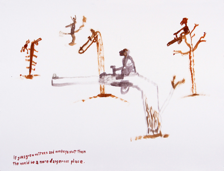 Works on paper  2000 to Present If guns grew on trees and monkeys shot them the world would be a more dangerous place.