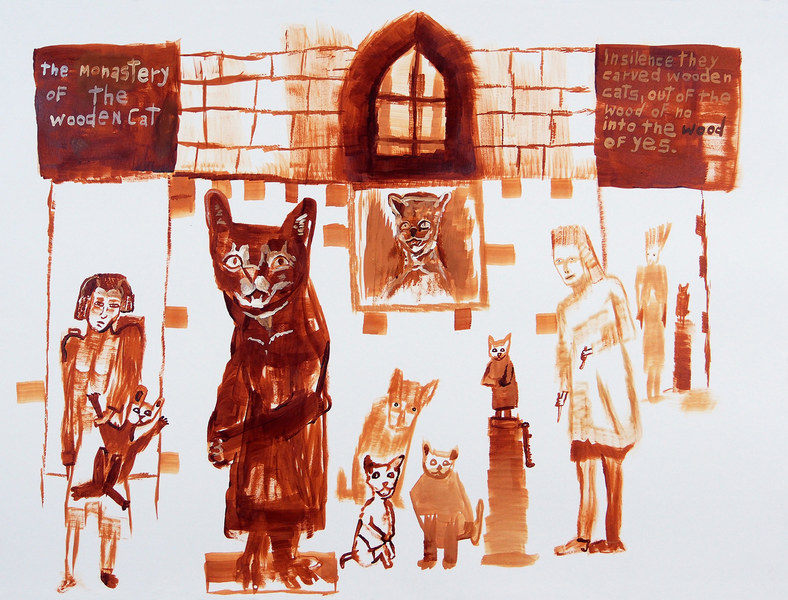 Works on paper  2000 to Present The monastery of the wooden cat. In silence they carved wooden cats, out of the wood of no, into the wood of yes.