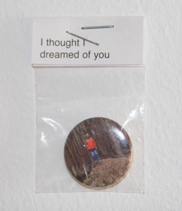 Sarah Iremonger I thought I dreamed of you 2009-10 Photograph printed as a badge, plastic bag, badge label