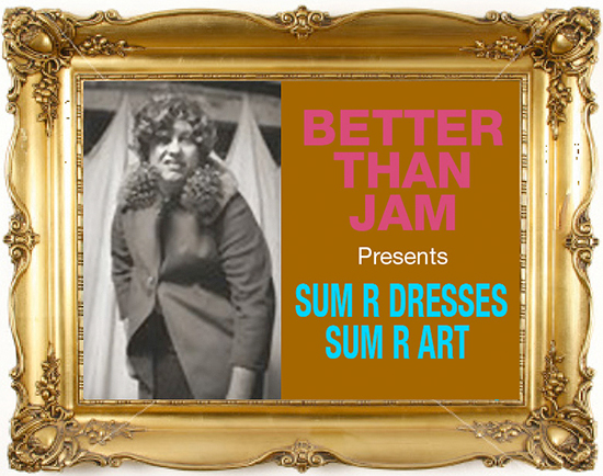 Sideshow BETTER THAN JAM Presents  SUM R DRESSES - SUM R ART